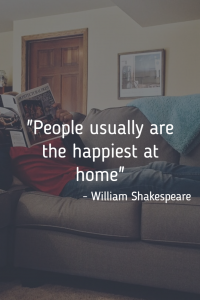People usually are the happiest at home quote - William Shakespeare