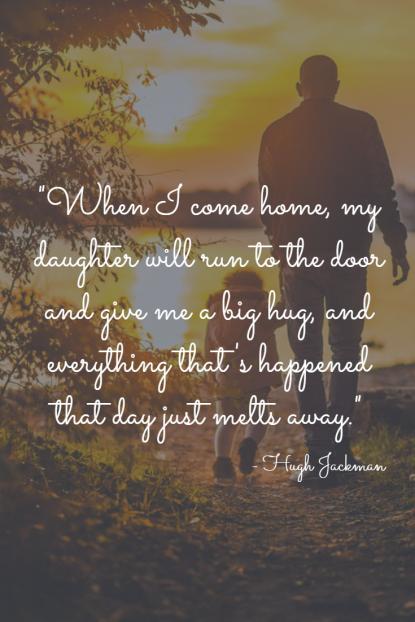 Home Quote Daughter Hug - Hugh Jackman