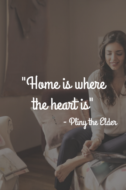Home is where the heart is quote - Pliny the Elder